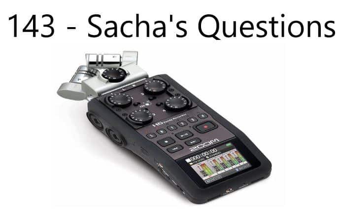 143 – Sacha's Questions