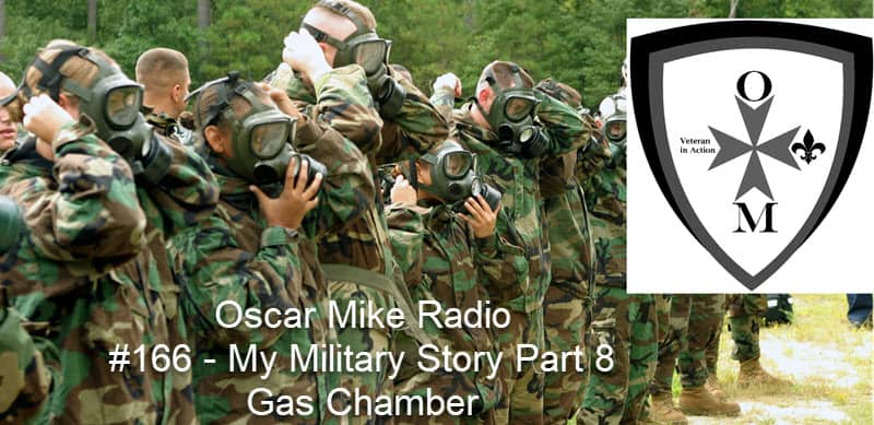166 – My Military Story – The Gas Chamber